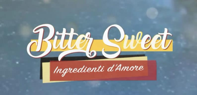 Bitter Sweet – ingredienti d'amore | puntate 8, 9, 10 e 11 luglio | VIDEO